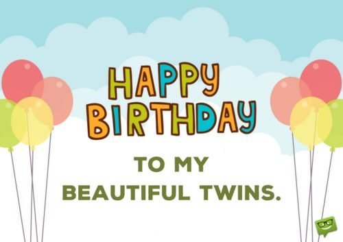 Happy Birthday to my beautiful twins.