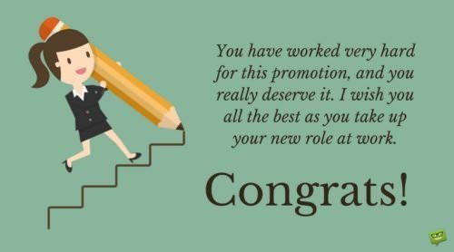You have worked very hard for this promotion, and you really deserve it. I wish you all the best as you take up your new role at work. Congrats!