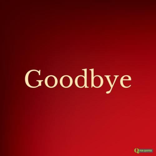 Goodbye.