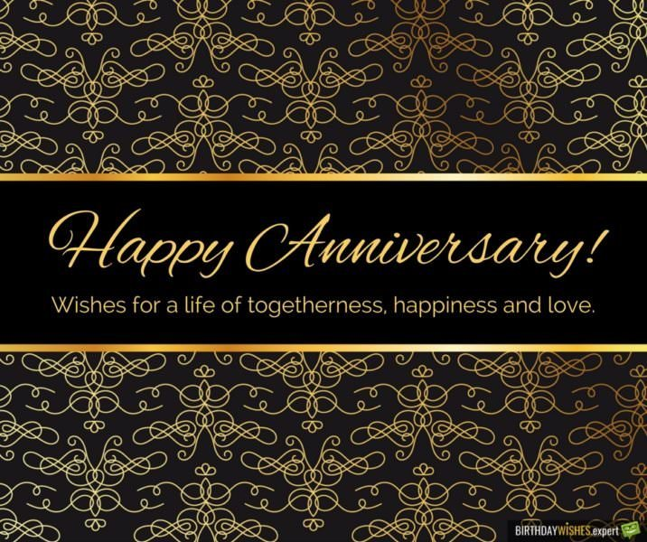 Happy Anniversary! Wishes for a life of togetherness, happiness and love.