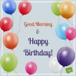 Good Morning and Happy Birthday!