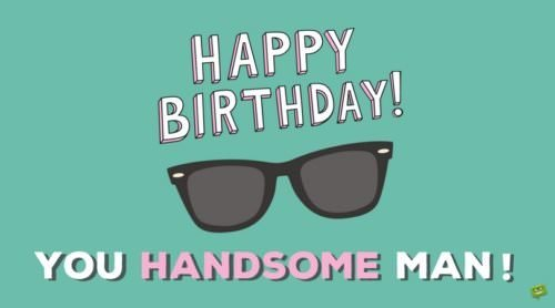Happy Birthday to a handsome man on picture with sunglasses