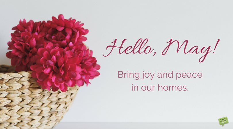 Hello, May. Bring joy and peace in our homes.