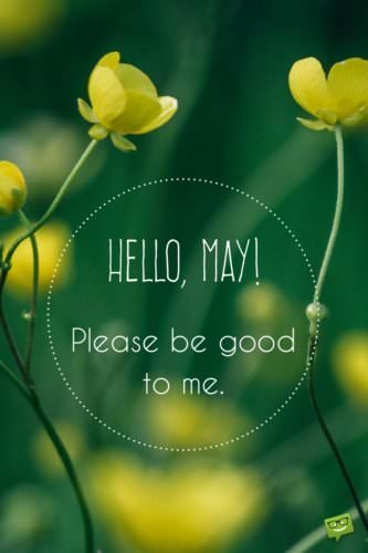 Hello, May. Please be good to me.