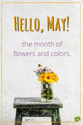 Hello, May! The month of flowers and colors.