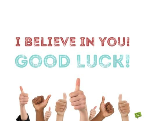 I believe in you. Good Luck.