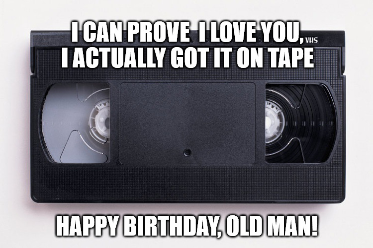 VCR Tape Happy Birthday, Old Man meme.