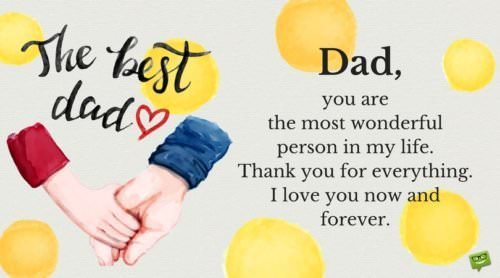 Dad, you are the most wonderful person in my life. Thank you for everything. I love you now and forever.