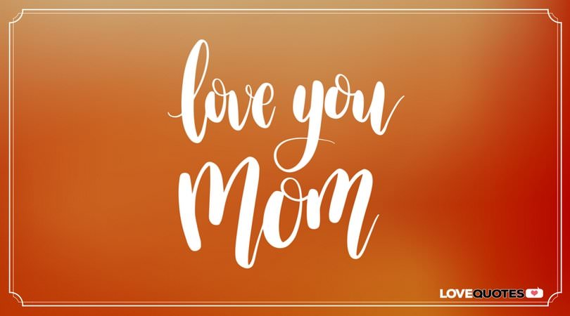 I Love You Mom Quotes Interesting I Love You Messages And Quotes For My Mother And Father