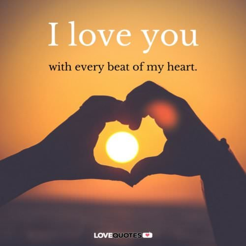 I love you with every beat of my heart.