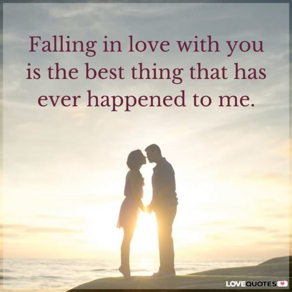 Falling in love you you is the best thing that has ever happened to me.