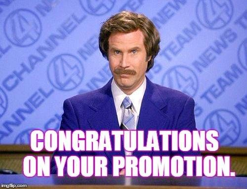 Congratulations on your promotion.
