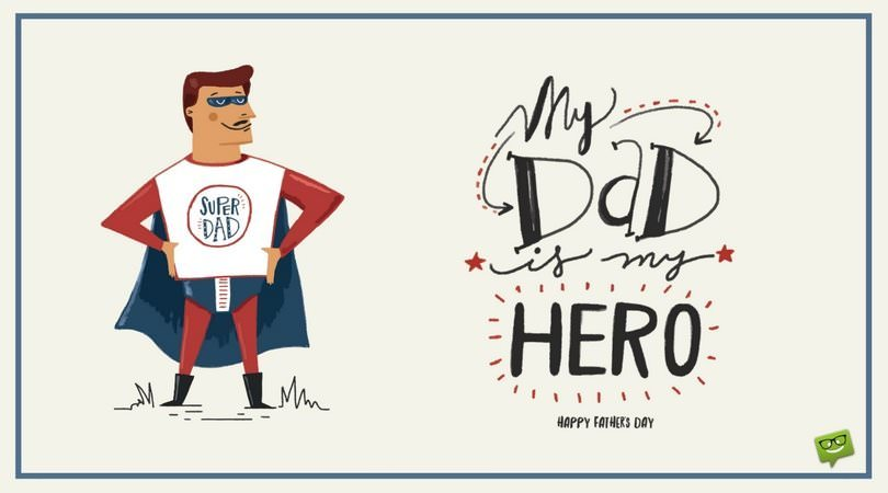 My dad is my hero. Happy father's day!