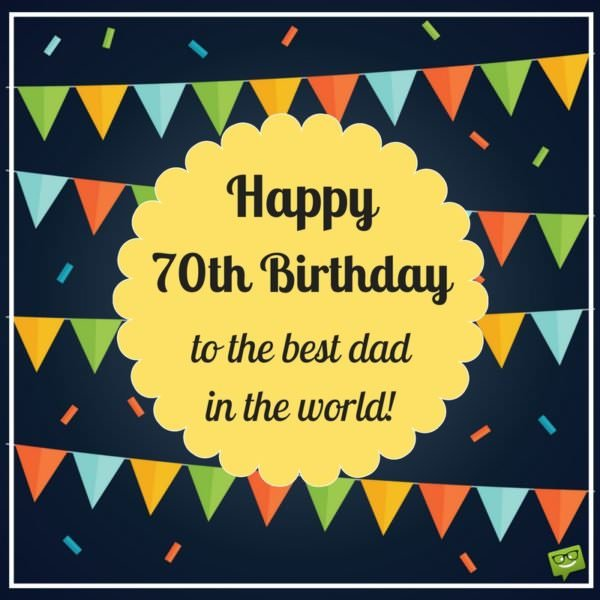 Happy 70th Birthday to the best dad in the world!