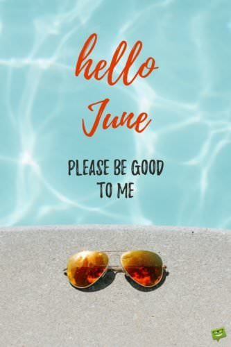 Hello, June. Please be good to me.