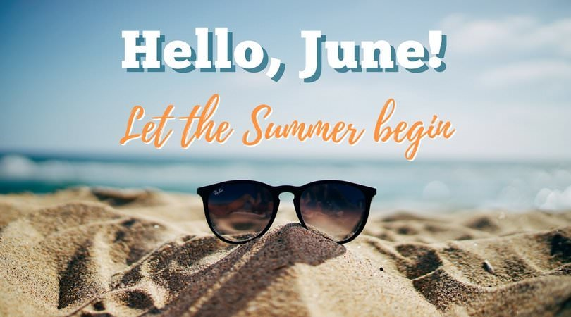 Hello, June. Let the summer begin.