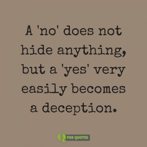 """A """"no"""" does not hide anything, but a """"yes"""" very easily becomes a deception. Soren Kierkegaard"""