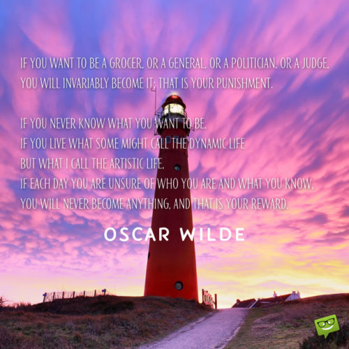 Oscar Wilde Long Quote about becoming something.