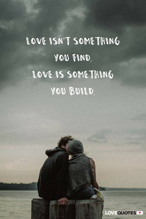 Love Isnu0027t Something You Find. Love Is Something You Build.
