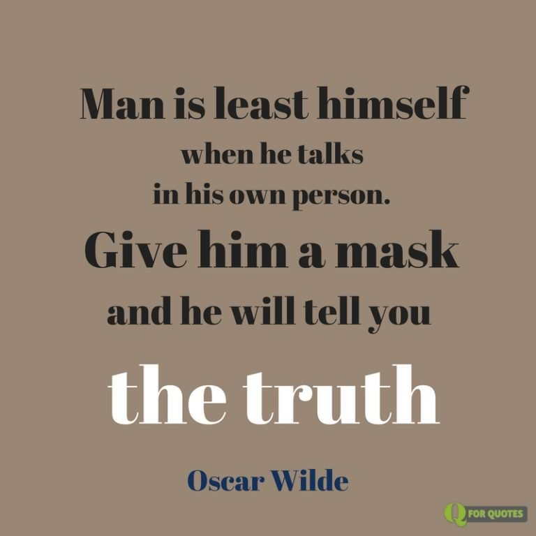 oscar wilde essay the truth of masks - maxims and masks: the epigram in the importance of being earnest oscar wilde frames the importance of being earnest around the paradoxical epigram, a skewering metaphor for the play's central theme of division of truth and identity that hints at a homosexual subtext.