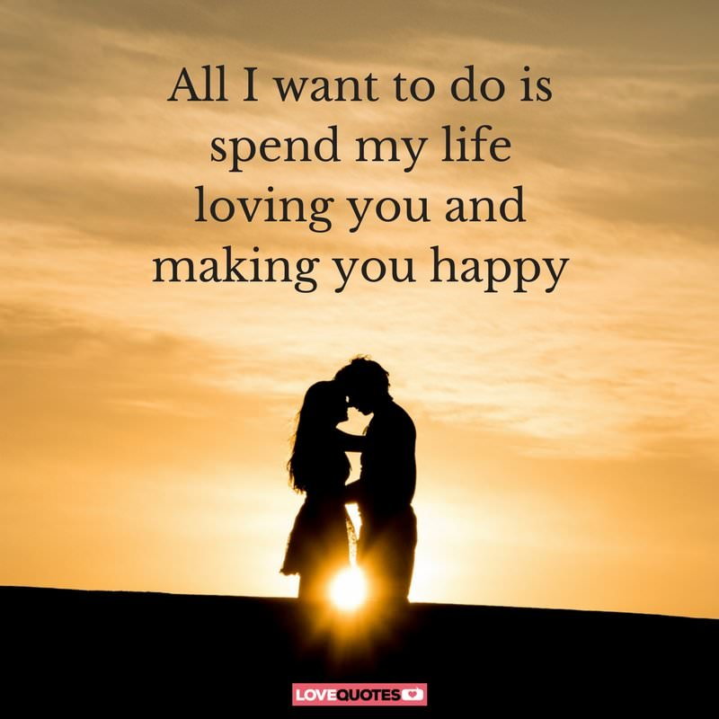 51 romantic love quotes to share with your love all i want to do is spend all my life loving you and making you happy voltagebd Gallery