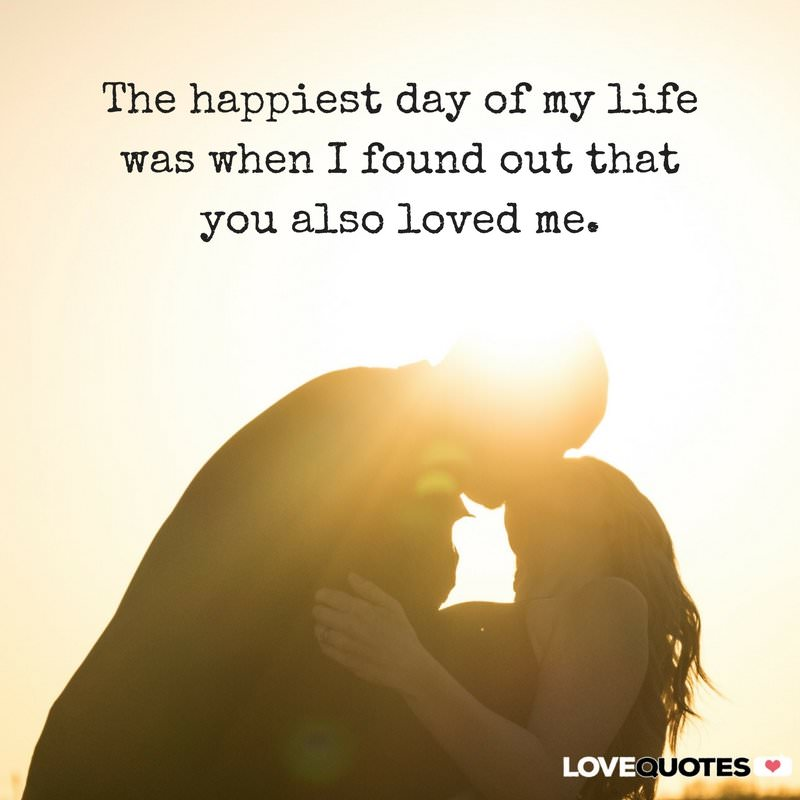 The Happiest Day Of My Life Was When I Found Out That You Also Love Me.