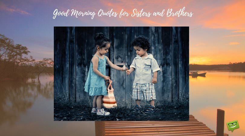 Good morning messages for brothers amp sisters good morning wishes good morning messages for brothers amp sisters good morning quotes for sisters and brothers altavistaventures Choice Image