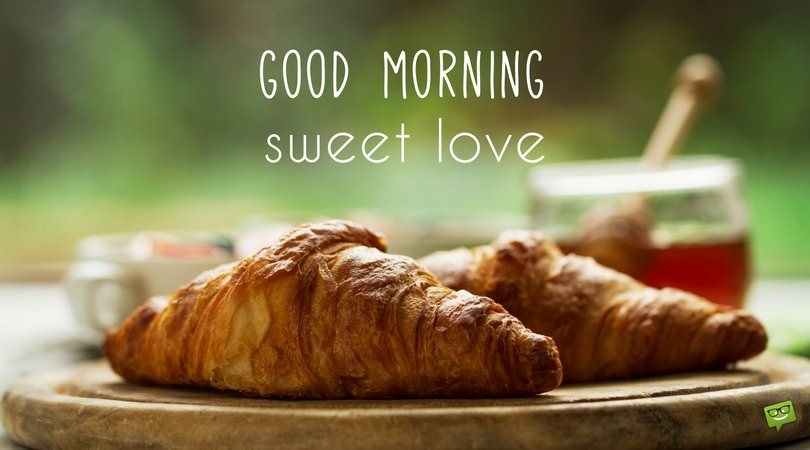 Good morning, sweet love.