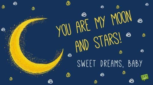 You are my moon and stars. Sweet dreams, baby.