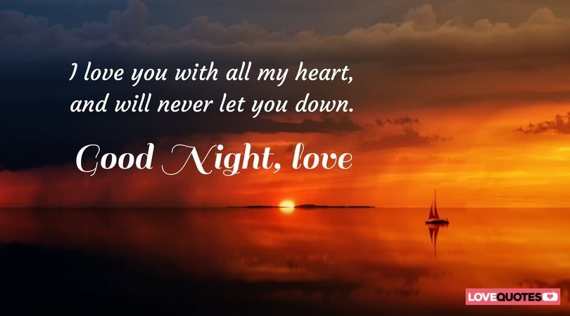 I love you with all my heart, and will never let you down. Good night, love.