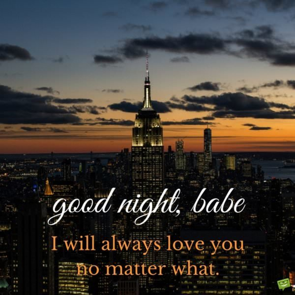 Good night, babe. I will always love you no matter what.