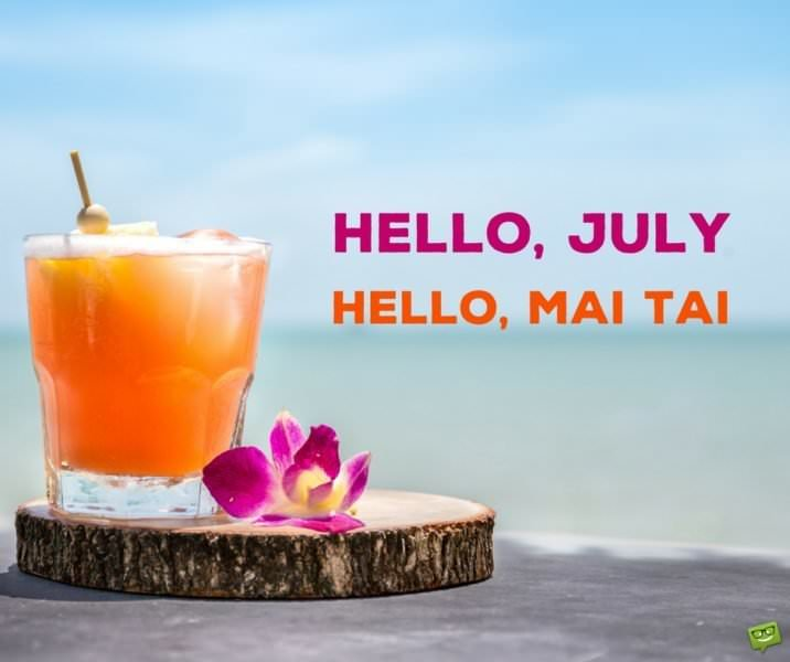 Hello, July, Hello, Mai tai.