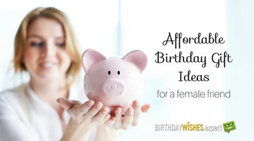 Affordable birthday gifts for female friend.