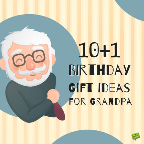 Birthday Gift Ideas for Grandpa.