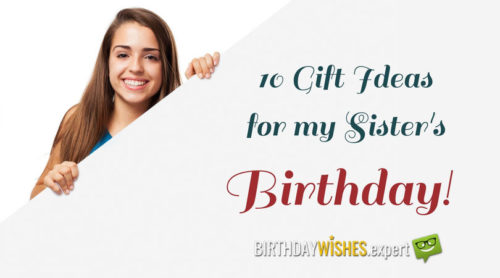 10 Gift Ideas for my Sister's Birthday.