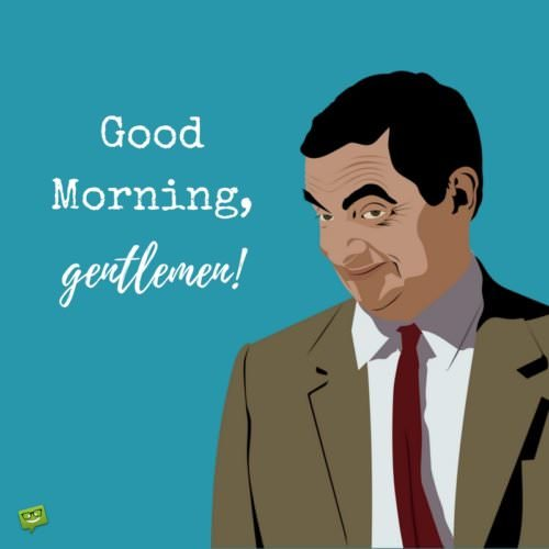 Good Morning, gentlemen!