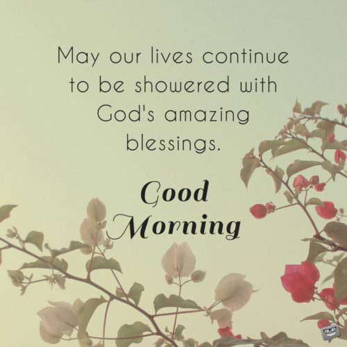 May our lives continue to be showered with God's amazing blessings. Good Morning.