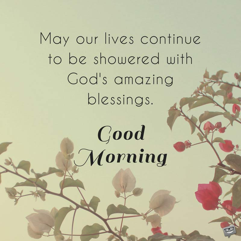 May Our Lives Continue To Be Showered With Gods Amazing Blessings Good Morning