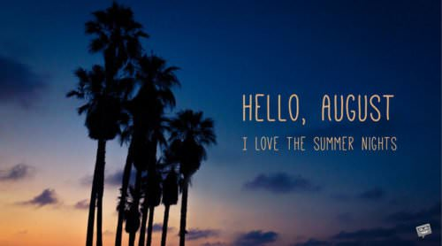 Hello, August. I love the summer nights.