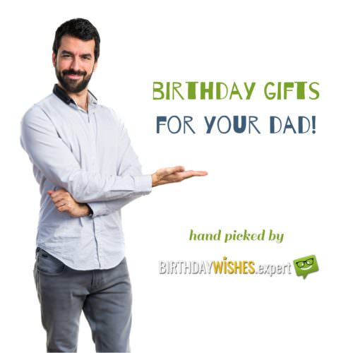 Birthday gifts for your dad.