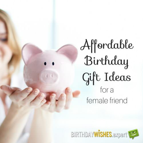Affordable Birthday Gift Ideas for female friend.