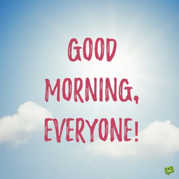Good Morning Everyone In Español : Most popular good morning quotes for friends