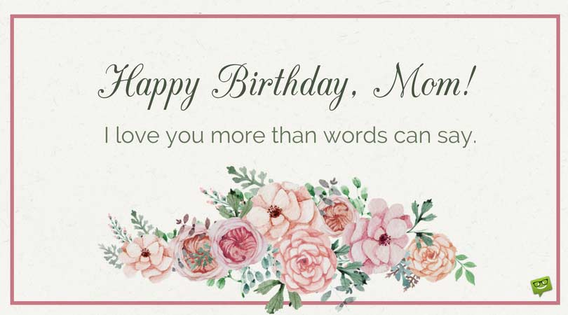 Happy birthday mom birthday greetings for mother happy birthday mom i love you more than words can say m4hsunfo