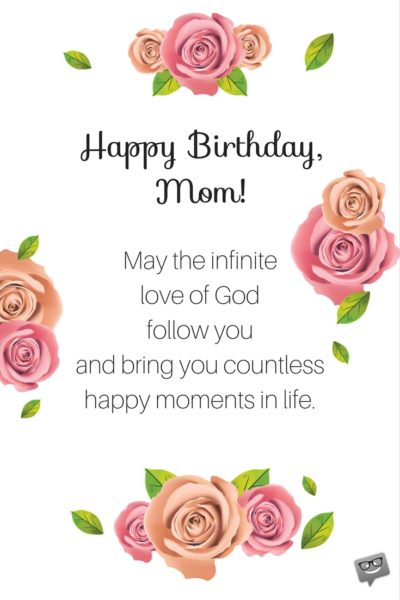 Happy Birthday, mom! May the infinite love of God follow you and bring your countelss happy moments in life.