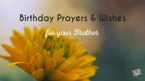 Birthday prayers and wishes for brother.