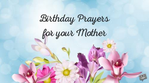 Birthday prayers for your mother.