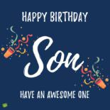 Happy Birthday, Son. Have an awesome one!