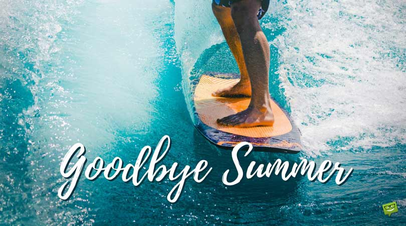Goodbye Summer | Farewell to the Hot Season of the Year