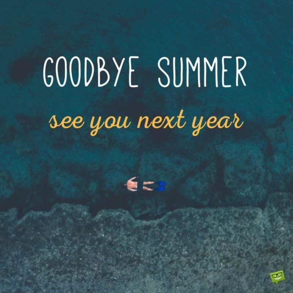 Goodbye, summer. See you next year.