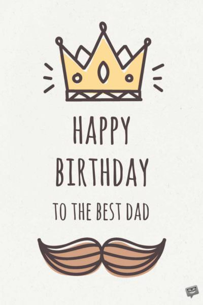 Happy Birthday to the best Dad.